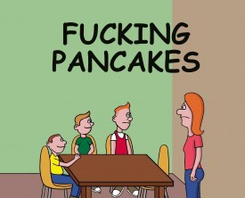 """I'll have some fucking pancakes"", demanded the boy. Surprised at the vulgarity, the Mom sends him to his room. Now, the situation deteriorates rapidly!"