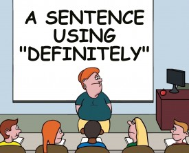 """Definitely"" is the word for the day. ""Can anyone give me a sentence using this word"", asked the teacher. Everyone has trouble until one student responds."