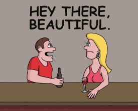 """Hey there beautiful"", the man said to the gal next him at the bar. He should have stopped at that point, but instead he tries an inappropriate pickup line."