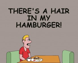 """There's a hair in my hamburger"", the customer tells the waitress. Now, he wants to see the cook for an explanation. He's not going to like what he sees!"