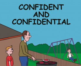 Confident and confidential are confusing words to a little boy. He asks his Dad for clarification, and the Dad provides the perfect examples.