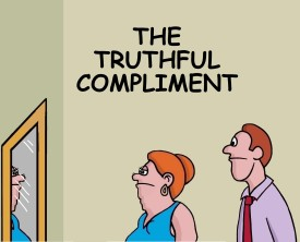 A compliment can make anyone feel good, right? A women, feeling bad about herself, asks for a compliment from her husband, but it's not what she expected.