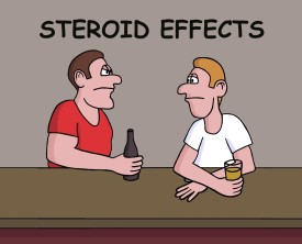 Steroid effects can be varied and can include irritability, depression and rage. But one particular steroid effect trumps them all. Don't take steroids!