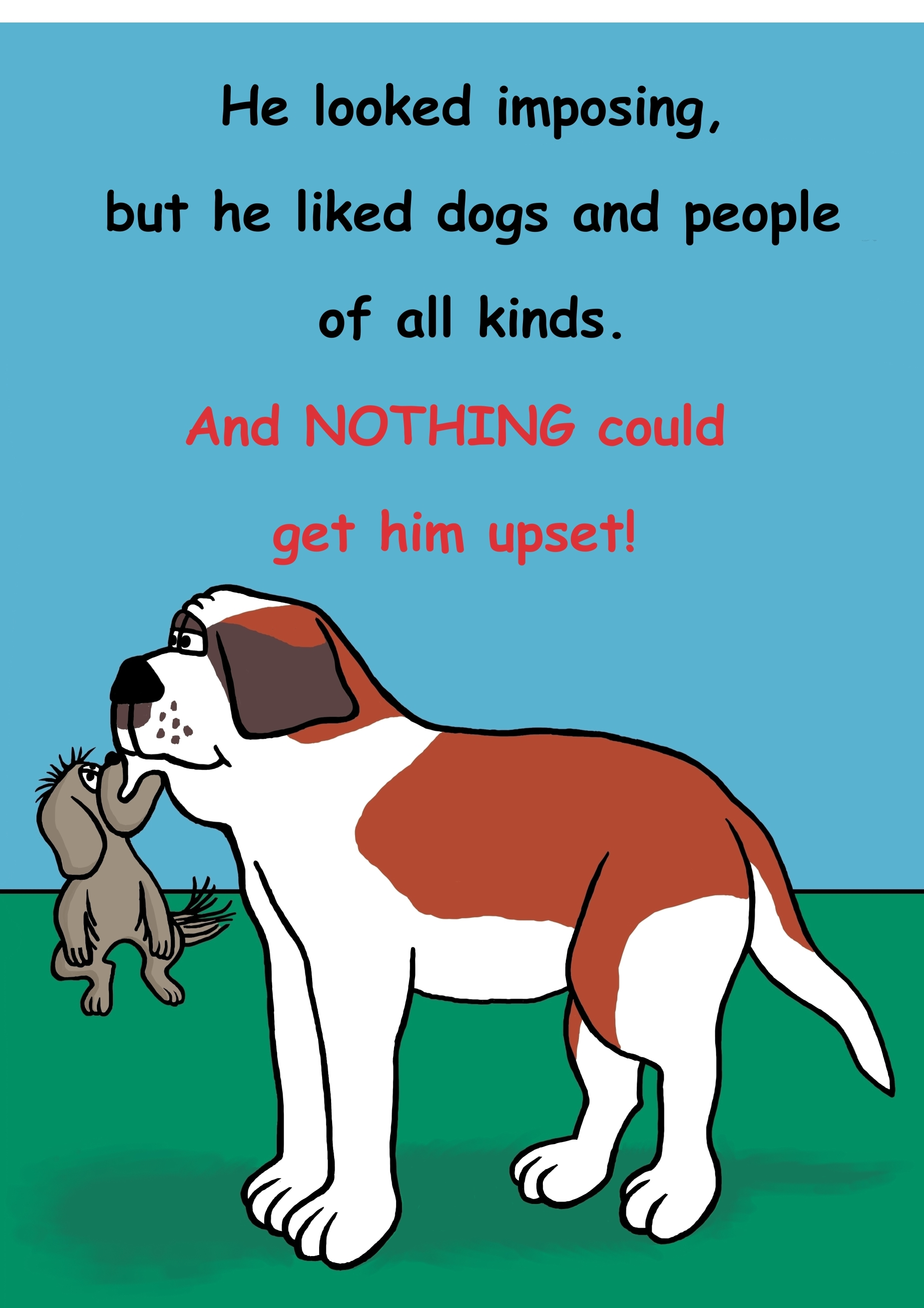 He looked imposing, but he liked dogs and people of all kinds. And, nothing could get him upset!