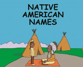 The native american names in this tribe originate in a peculiar way. A boy asks the chief the methodology used to come up with such creative names.