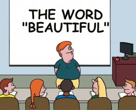 Beautiful is such a beautiful word. A teacher asks students to give a sentence that uses the word, beautiful twice in a sentence. One student stands out.