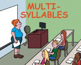 Multi-syllables is the topic of discussion in class. The teacher wants to know if anybody has an example of a multi-syllable word. One student delivers!