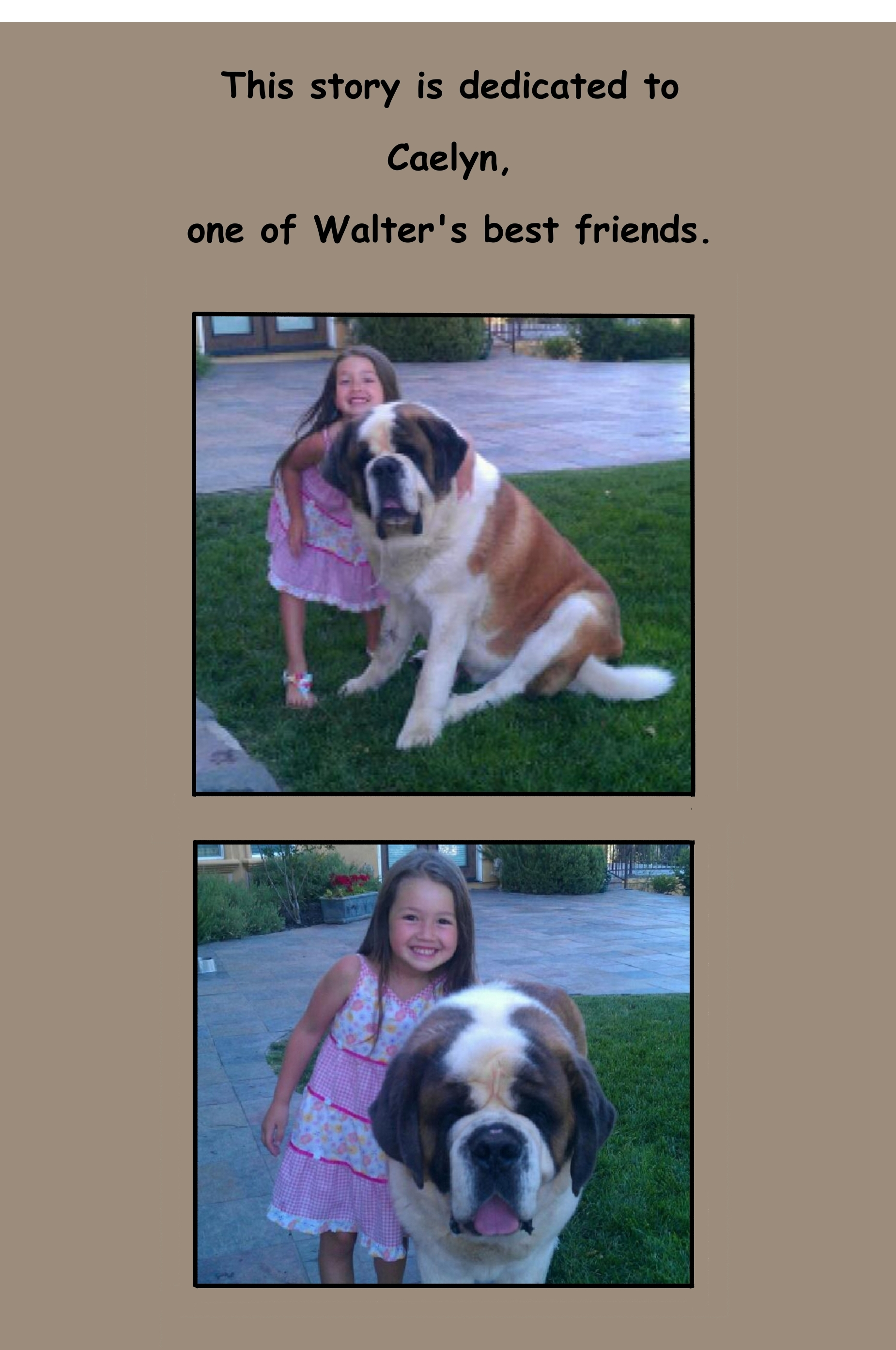 This story is dedicated to Caelyn, one of Walter's best friends.