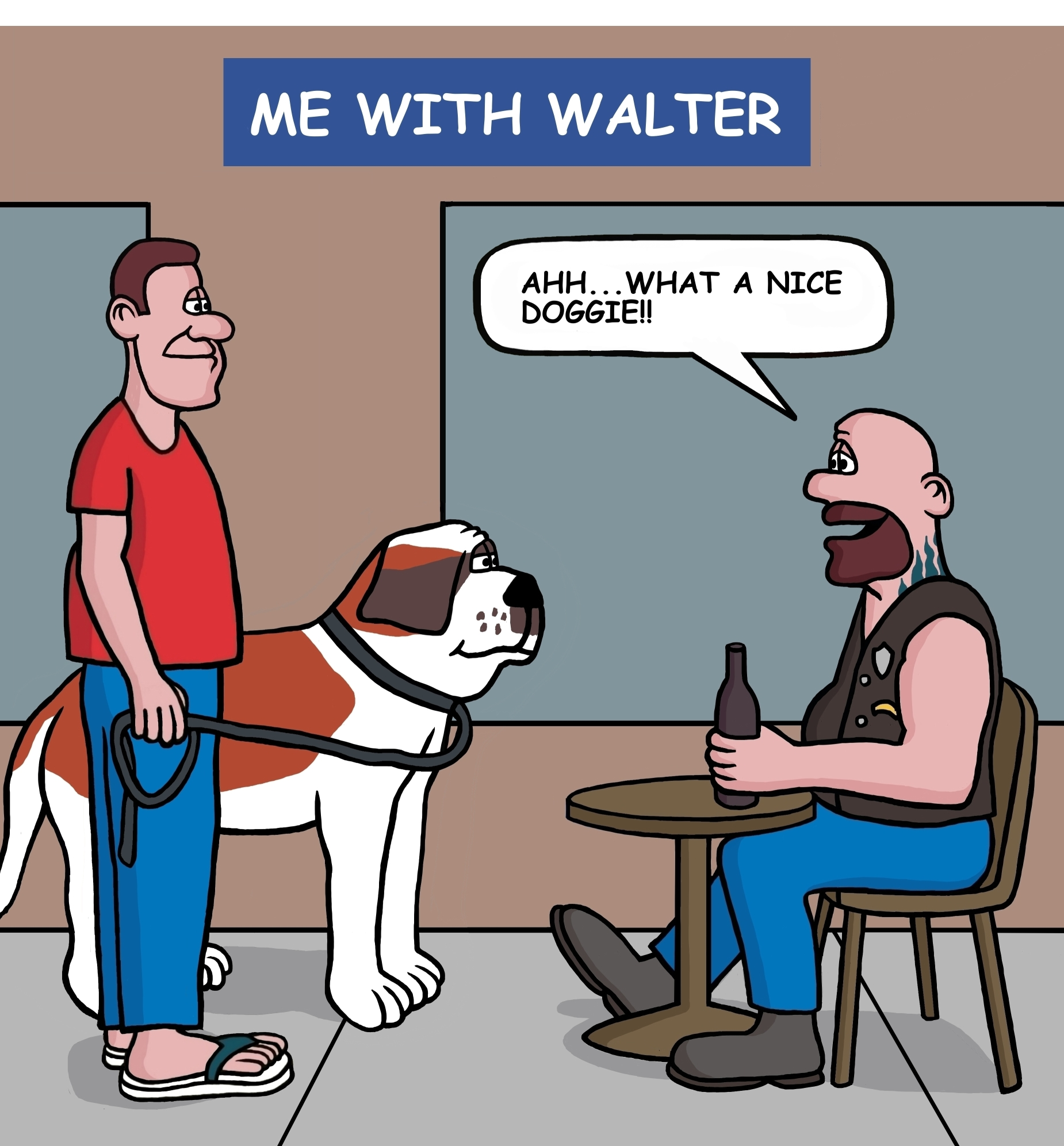 "But, if I approached the same biker with Walter, the biker would smile and say, ""Ahh...what a nice doggie."""